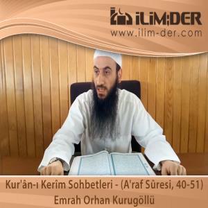 Kur'ân-ı Kerîm Sohbetleri - (A'raf Sûresi, 40-51)