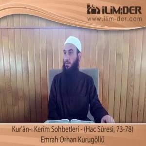 Kur'ân-ı Kerîm Sohbetleri - (Hac Sûresi, 73-78)