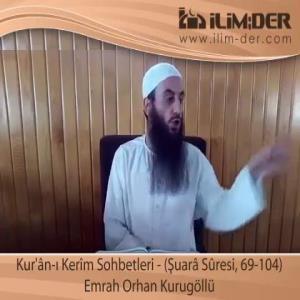 Kur'ân-ı Kerîm Sohbetleri - (Şuarâ Sûresi, 69-104)
