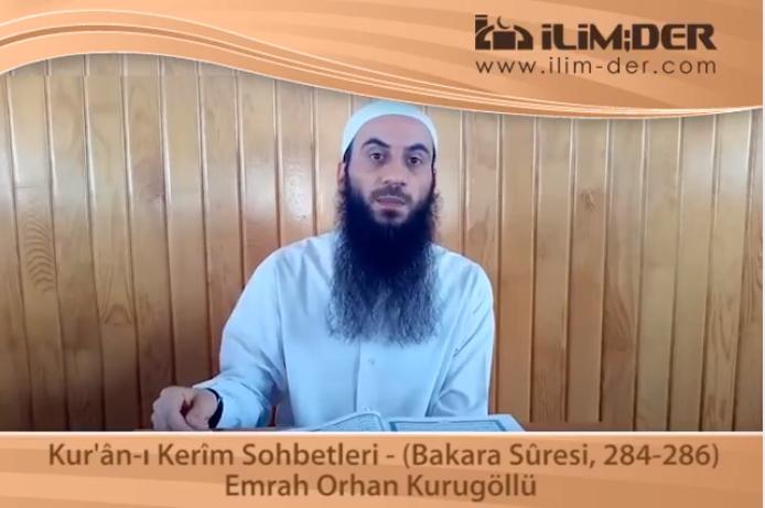 Kur'ân-ı Kerîm Sohbetleri - (Bakara Sûresi, 284-286)